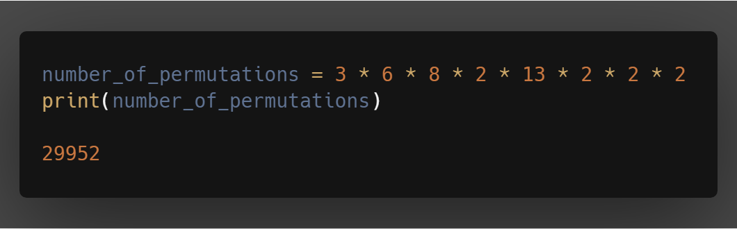 number_of_permutations = 3 * 6 * 8 * 2 * 13 * 2 * 2 * 2 - print(number_of_permutations) - 29952